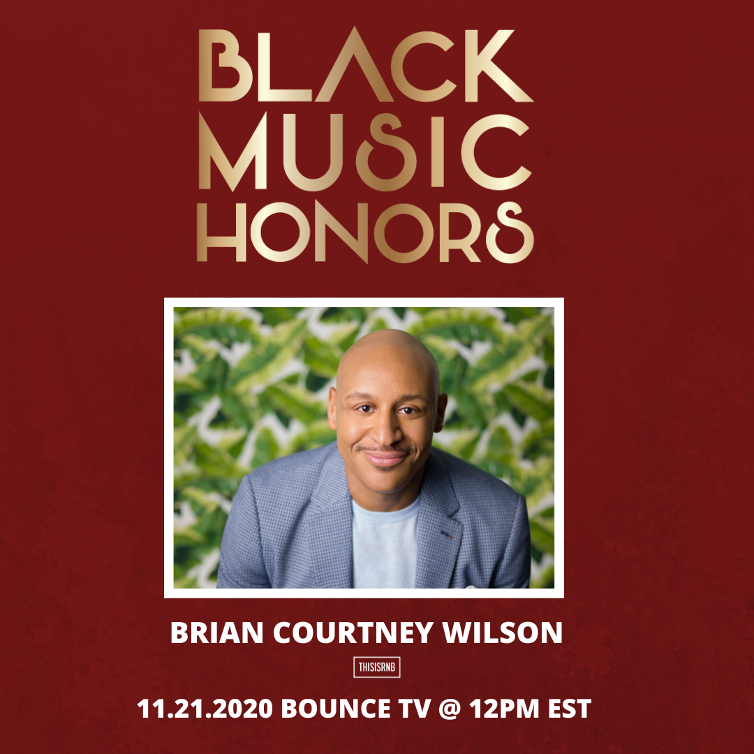 5TH ANNUAL BLACK MUSIC HONORS 2020 -X-THISISRNB: MULTI-AWARD WINNER BRIAN COURTNEY WILSON
