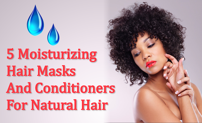 5 Moisturizing Hair Masks And Conditioners for Natural Hair Perfect For This Summer