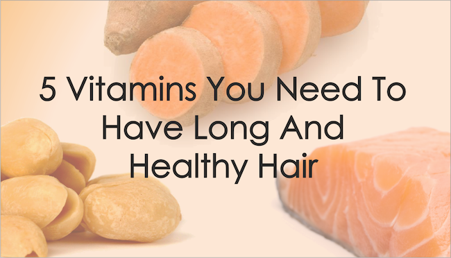 5 Dietary Vitamins You Need To Have Long And Healthy Hair