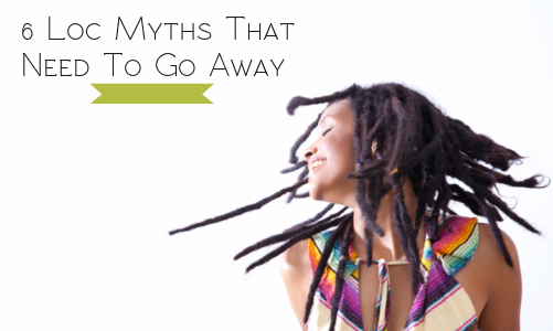 6 More Loc Myths That Need To Be Put To Bed